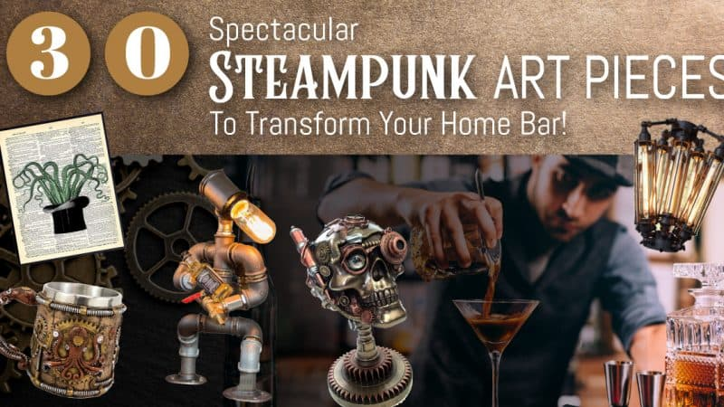 30 Steampunk Art Pieces To Transform Your Bar!